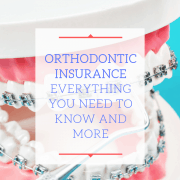 Orthodontic Insurance - Everything You Need to Know and More (1)