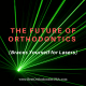 The Future of Orthodontics [Braces Yourself for Lasers]