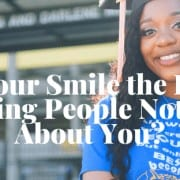 Is Your Smile the First Thing People Notice About You