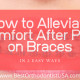 How to Alleviate Discomfort After Putting on Braces